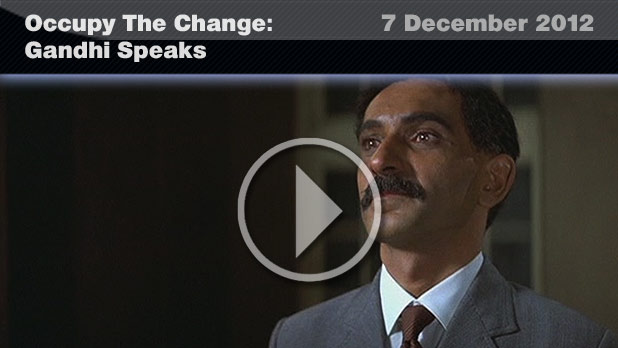 Occupy The Change: Gandhi Speaks (7 December 2011)