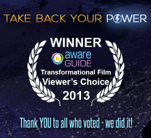 Take Back Your Power has won the 2013 AwareGuide Transformational Film of the Year award.