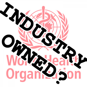 Just WHO are they working for? Is the World Health Organization complicit in an unprecedented coverup of skewed science and conflicts of interest?